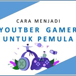 Langkah Tepat Untuk Menjadi Youtuber Gamer Pemula