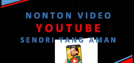 Cara Menonton Video Youtube Sendiri Yang Aman