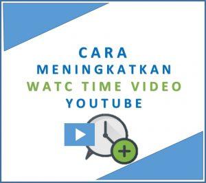 cara meningkatkan watch time youtube