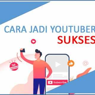 Cara Menjadi Seorang YouTuber Yang Sukses